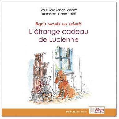 Soeur Odile Adenis Lamarre - L'étrange cadeau de Lucienne