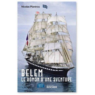 Nicolas Plantrou - Belem le roman d'une aventure
