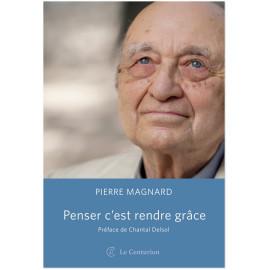 Pierre Magnard - Penser c'est rendre grâce