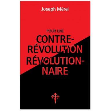 Joseph Mérel - Pour une contre-révolution révolutionnaire