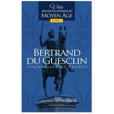 Alexandre Mazat - Bertrand Du Guesclin connétable de France