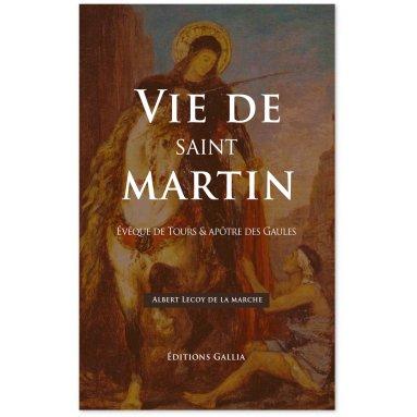 Albert Le Coy de La Marche - Vie de saint Martin évêque de Tours & apôtre des Gaules