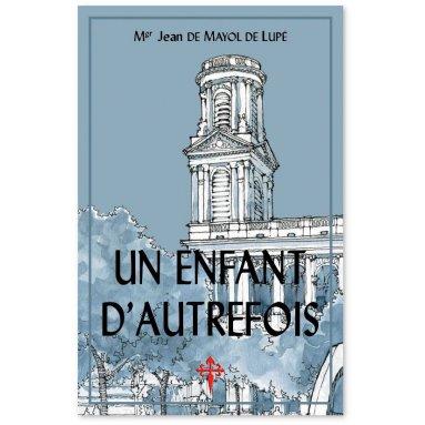 Mgr Mayol de Luppé - Un enfant d'autrefois