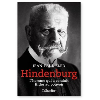 Jean-Paul Bled - Hindenburg 1847-1934
