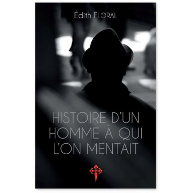 Edith Floral - Histoire d'un homme à qui l'on mentait