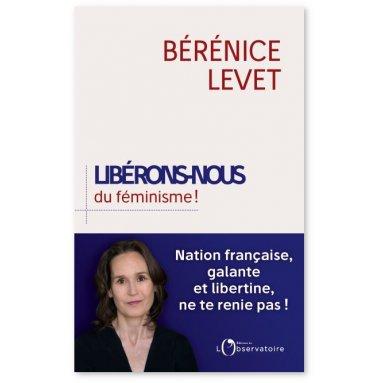 Bérénice Levet - Libérons-nous du féminisme !