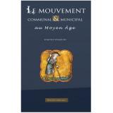 Le mouvement communal et municipal au Moyen Age