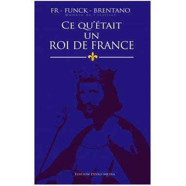 Frantz Funck-Brentano - Ce qu'était un roi de France