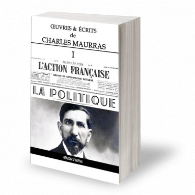 Charles Maurras - Oeuvres et écrits de Charles Maurras - Volume I