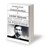 Oeuvres et écrits de Charles Maurras - Volume I