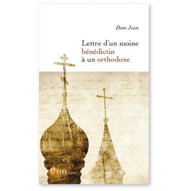 Dom Jean - Lettre d'un moine bénédictin à un orthodoxe