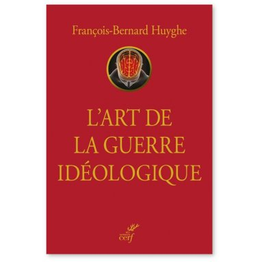 François-Bernard Huyghe - L'art de la guerre idéologique