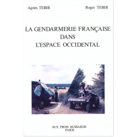 Roger Tebib - La gendarmerie française dans l'espace occidental