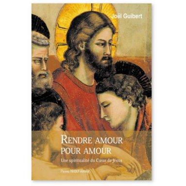 Père Joël Guibert - Rendre amour pour amour