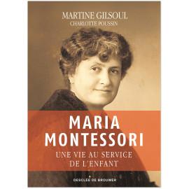 Martine Gilsoul - Maria Montessori - Une vie au service de l'enfant