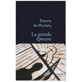 Etienne de Montety - La grande épreuve