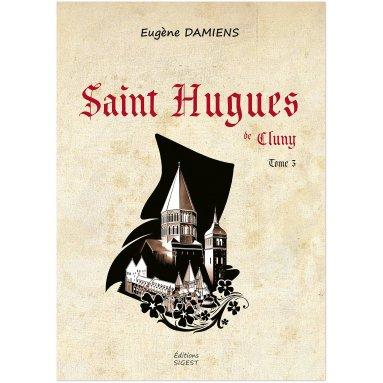 Eugène Damiens - Saint Hugues de Cluny - Tome 3