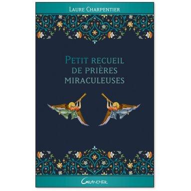 Laure Charpentier - Petit recueil de prières miraculeuses