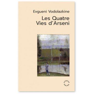 Evgueni Vodolazkine - Les quatre vies d'Arséni