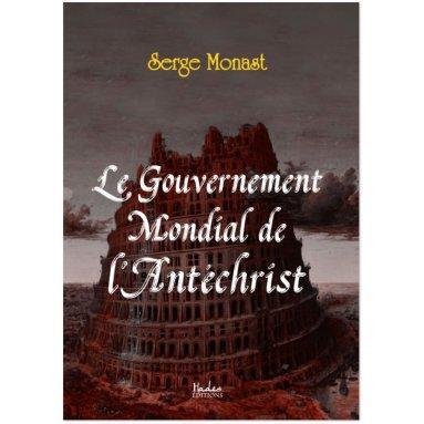 Serge Monast - Le gouvernement mondial de l'Antéchrist