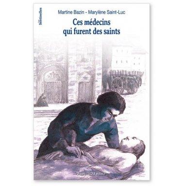 Martine Bazin - Ces médecins qui furent des saints