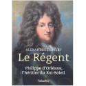 Le Régent - Philippe d'Orléans, l'héritier du Roi-Soleil