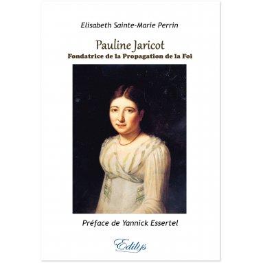 Elisabeth Saint-Marie Perrin - Pauline Jaricot fondatrice de la propagation de la Foi