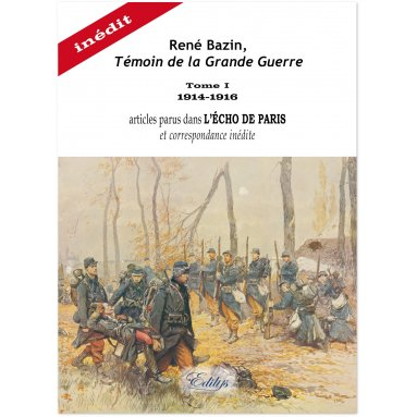 René Bazin - Témoin de la Grande Guerre - Tome 1