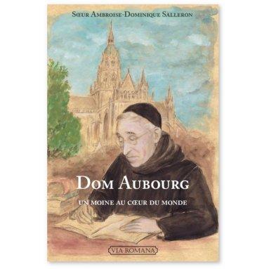 Soeur Ambroise Dominique Salleron - Dom Aubourg, un moine coeur du monde