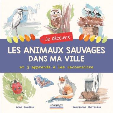 Anne Baudier - Je découvre les animaux sauvages dans ma ville et j'apprends à les reconnaître