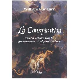 William Guy Carr - La Conspiration visant à détruire toutes les religions et tous les gouvernements existants