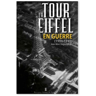 Gal Jean-Marc Degoulange - La Tour Eiffel en guerre