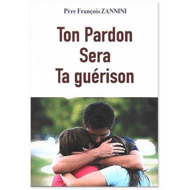 Père François Zannini - Ton Pardon sera ta guérison