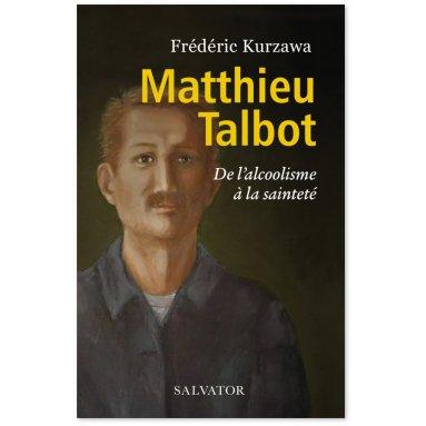 Frédéric Kurzawa - Matthieu Talbot de l'alcoolisme à la sainteté