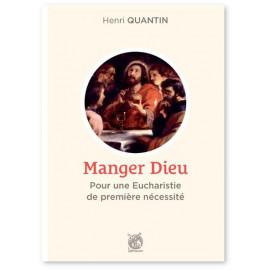 Henri Quantin - Manger Dieu - Pour une eucharistie de première nécessité