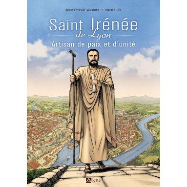 Etienne Piquet-Gauthier - Saint Irénée de Lyon, artisan de paix et d'unité