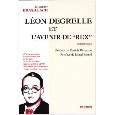 Robert Brasillach - Léon Degrelle et l'avenir de Rex