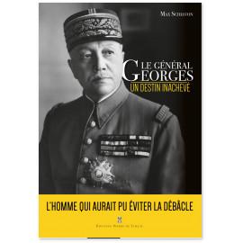 Max Schiavon - Le Général Georges, un destin inachevé
