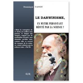 Dominique Tassot - Le Darwinisme, un mythe persistant réfuté par la science ?