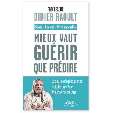 Pr Didier Raoult - Mieux vaut guérir que prédire
