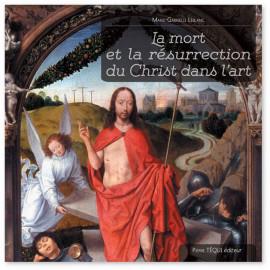 Marie-Gabrielle Leblanc - La mort et la résurrection du Christ dans l'art