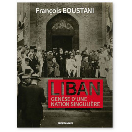 François Boustani - Liban - Genèse d'une nation singulière