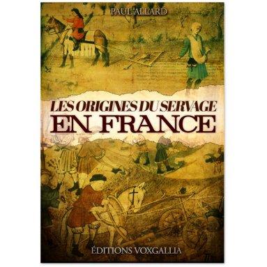 Paul Allard - Les origines du servage en France
