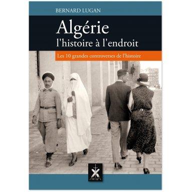 Bernard Lugan - Algérie l'histoire à l'endroit