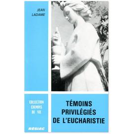 Jean Ladame - Témoins privilégiés de l'Eucharistie
