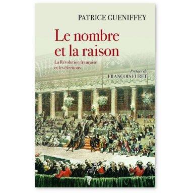 Patrice Gueniffey - Le nombre et la raison