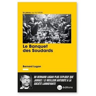 Bernard Lugan - Le Banquet des Soudards