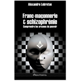 Alexandre Lebreton - Franc-maçonnerie & Schizophrénie