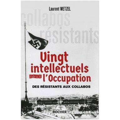 Laurent Wetzel - Vingt intellectuels sous l'Occupation