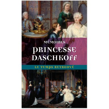 Princesse Daschkoff - Mémoires de la princesse Daschkoff
